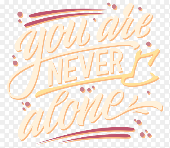 You are never alone – hand drawn colorful lettering phrase on transparent PNG
