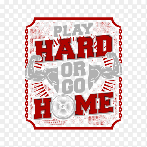 Illustration sport design with quote  play hard or go home, a motivation quote, with a muscle element on transparent background PNG